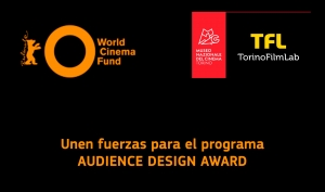 WORLD CINEMA FUND Y TORINO FILMLAB: Presentan el programa Audience Design Award